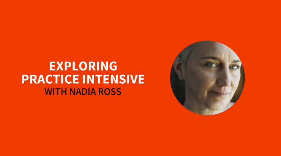 EXPLORING PRACTICE INTENSIVE with with Nadia Ross