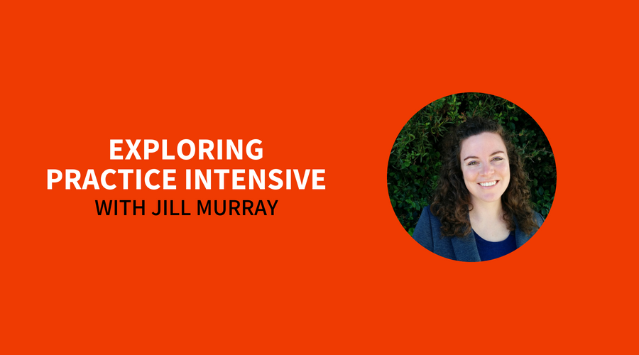 EXPLORING PRACTICE INTENSIVE with Jill Murray
