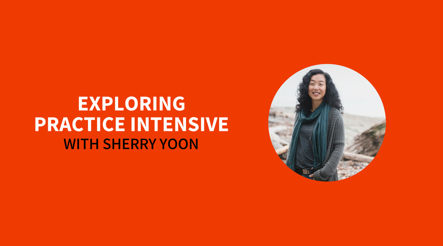 EXPLORING PRACTICE INTENSIVE with Sherry Yoon