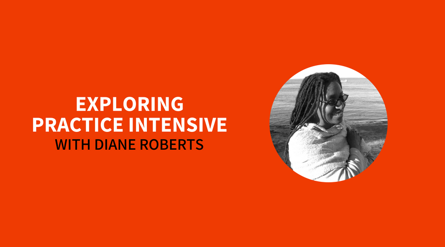 Exploring Practice Intensive with Diane Roberts