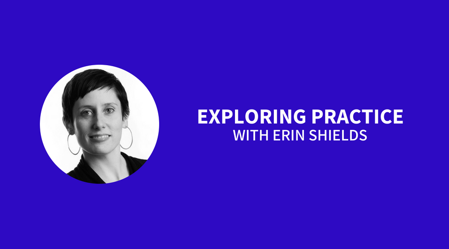 Exploring Practice with Erin Shields