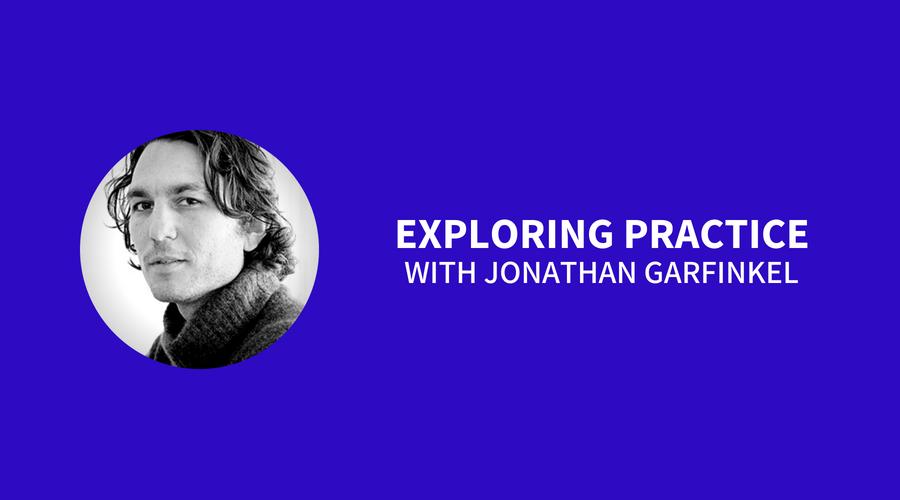 Exploring Practice with Jonathan Garfinkel