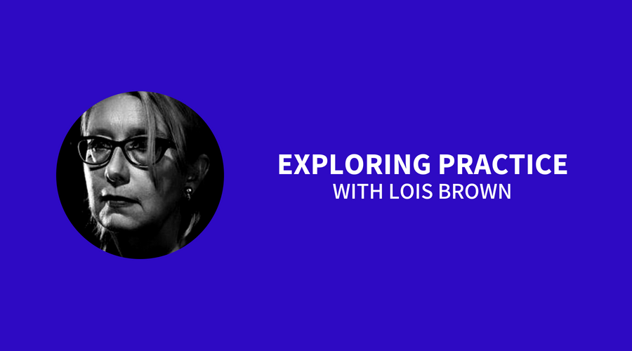 Exploring Practice with Lois Brown