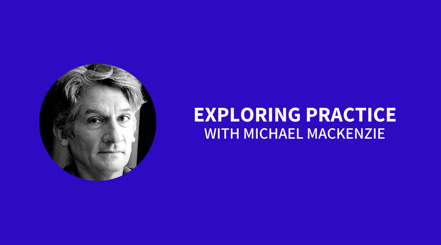 Exploring Practice with Michael Mackenzie