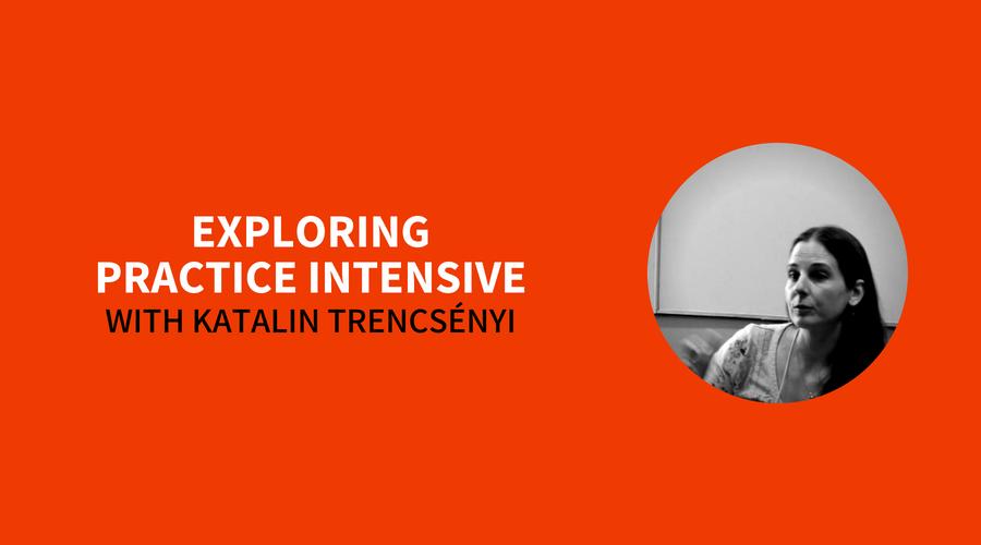 Exploring Practice Intensive Katalin Trencsényi