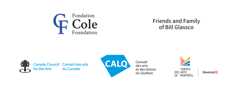 Supporters: The Cole Foundation, Friends and Family of Bill Glassco, The Canada Council for the Arts, Le Conseil des arts et des lettres du Québec, Le Conseil des arts et des lettres du Québec
