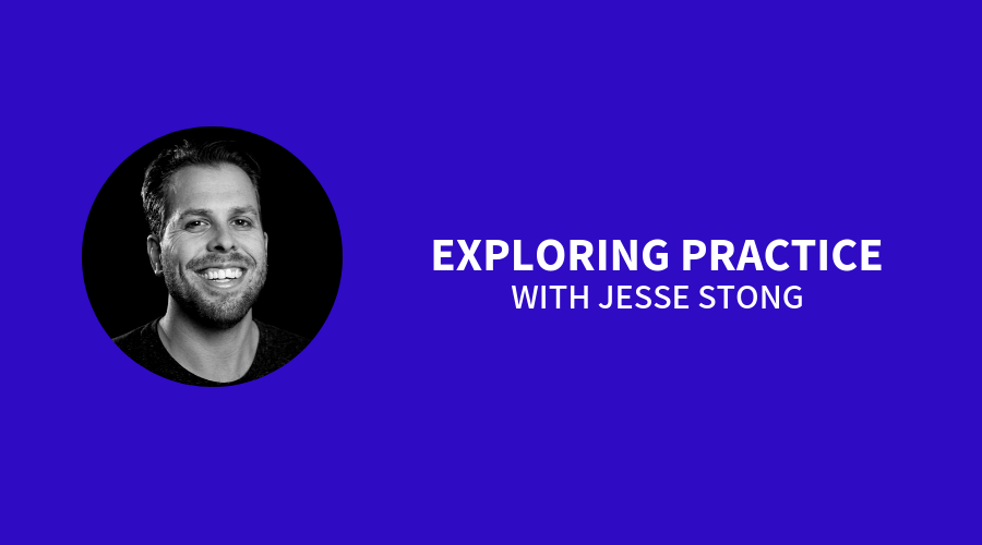 Exploring Practice with Jesse Stong